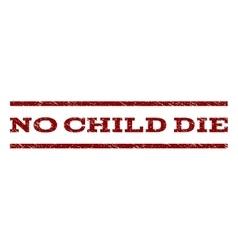 No Child Die Watermark Stamp vector