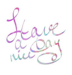 Have a nice day watercolor lettering vector image
