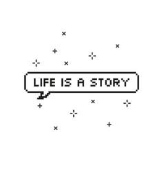 Life is a story in speech bubble 8 bit pixel art vector