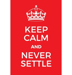Keep Calm and Never Settle poster vector image