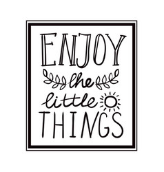 enjoy the little things hand lettering monochrome vector image