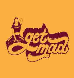 Get mad hanwritten lettering hand drawn of a girl vector