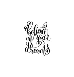 believe in your dreams - black and white hand vector image