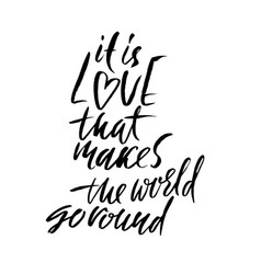 it is love that makes the world go round hand vector image