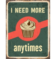 Retro metal sign I need more cupcakes anytime vector
