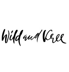 Wild and free hand drawn boho quote modern vector