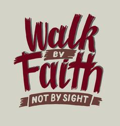 Hand lettering walk faith not sight vector