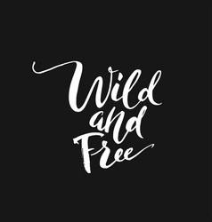 Wild and free hand brush lettering inspirational vector