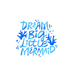 Dream big little mermaid lettering vector