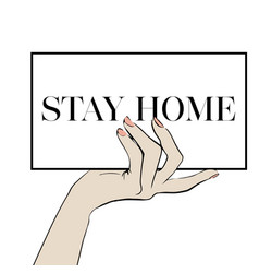 Hand holds a poster with text stay home vector
