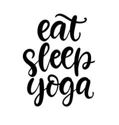 eat sleep yoga funny modern calligraphy vector image