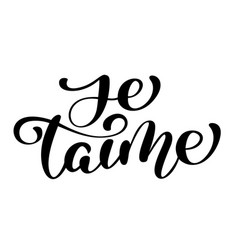 je taime love you french text calligraphy vector image