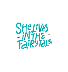 she lives in fairytale hand drawn lettering vector image