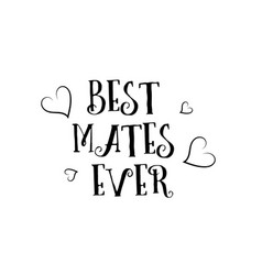 Best mates ever love quote logo greeting card vector