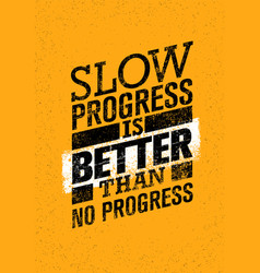 slow progress is better than no progress gym vector image