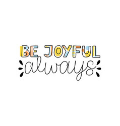 hand lettering with inspirational quotes be joyful vector image