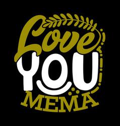 Love you mema funny people mema gift quotes vector