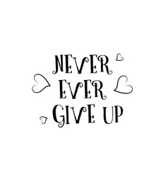 never ever give up love quote logo greeting card vector image