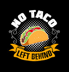 no taco left behind taco quote and slogan good vector image
