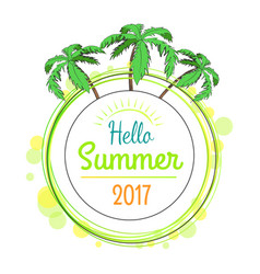 hello summer 2017 promotional poster with palms vector image