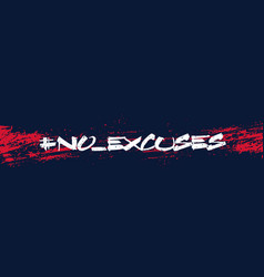 No excuses grunge print vector