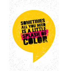 sometimes all you need is a little splash of color vector image vector image