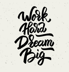 work hard dream big hand drawn lettering phrase vector image