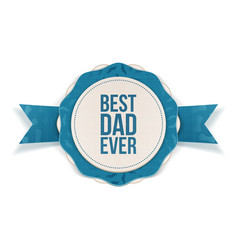 Best Dad Ever paper Emblem with blue Ribbon vector