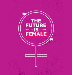 The future is female bright inspiring motivation vector