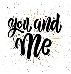 you and me hand drawn motivation lettering quote vector image