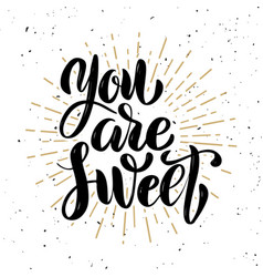you are sweet hand drawn motivation lettering vector image
