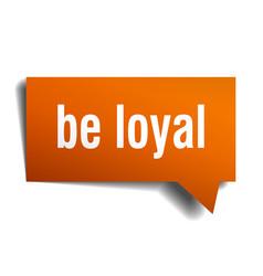 Be loyal orange 3d speech bubble vector