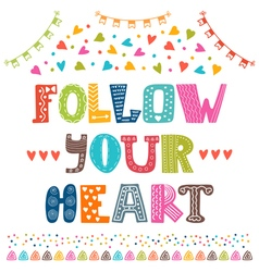 Follow your heart Inspirational quote greeting vector image