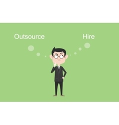 Outsource or hire concept businessman confuse and vector