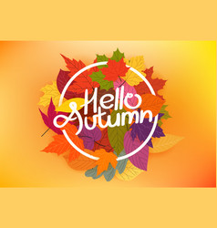 Hello autumn concept with color leaves vector
