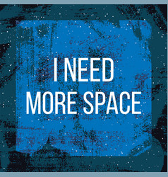 Need more space poster vector
