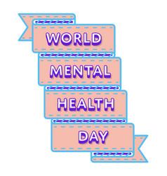 world mental health day greeting emblem vector image