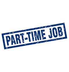 square grunge blue part-time job stamp vector image vector image