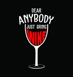 dear anybody just bring wine vector image