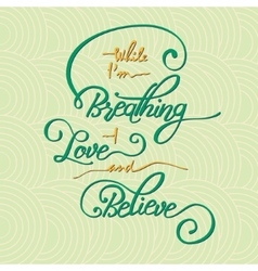 While I m breathing - love and believe vector
