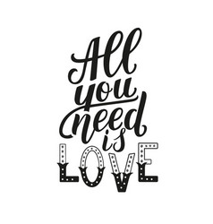 all you need is love motivation quote hand vector image