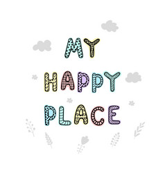 my happy place- fun hand drawn nursery poster vector image