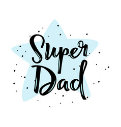 Super dad calligraphic greeting card vector