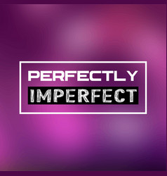 Perfectly imperfect life quote with modern vector