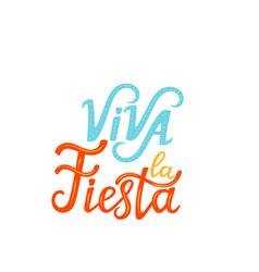 viva la fiesta hand drawn lettering isolated on vector image