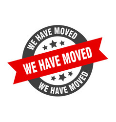 We have moved sign we have moved black-red round vector