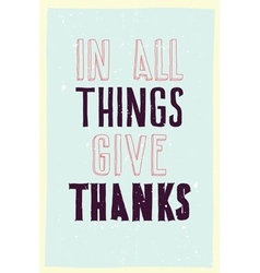 Motivation poster In all things give thanks vector
