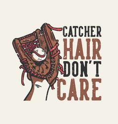 t-shirt design slogan typography catcher hair vector image