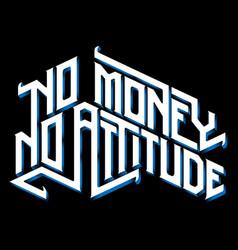 typography no money no attitude vector image