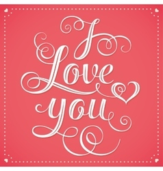 I Love You Hand lettering Greeting Card vector image